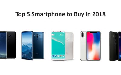 Top 5 Smartphone to Buy in 2018 and why?